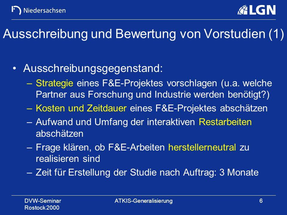 DVW-Seminar Rostock 2000 ATKIS-Generalisierung6 Ausschreibung und Bewertung von Vorstudien (1) Ausschreibungsgegenstand: –Strategie eines F&E-Projekte