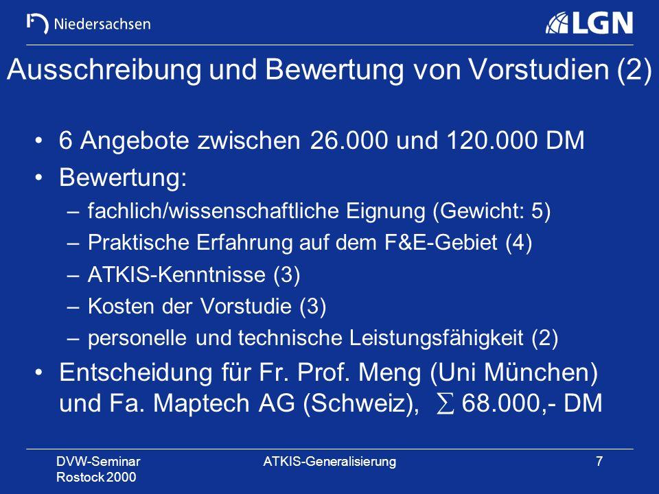 DVW-Seminar Rostock 2000 ATKIS-Generalisierung7 Ausschreibung und Bewertung von Vorstudien (2) 6 Angebote zwischen 26.000 und 120.000 DM Bewertung: –f