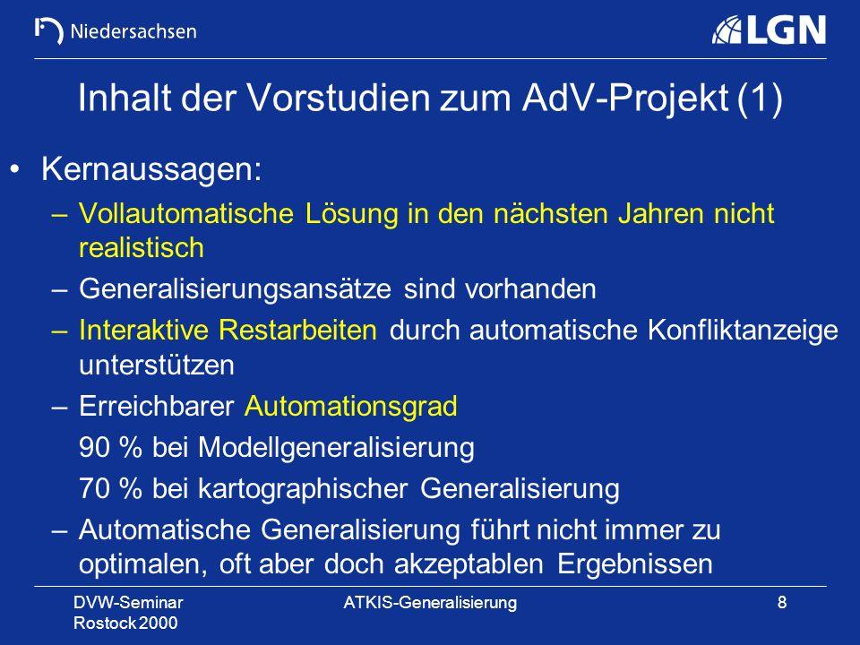 DVW-Seminar Rostock 2000 ATKIS-Generalisierung8 Inhalt der Vorstudien zum AdV-Projekt (1) Kernaussagen: –Vollautomatische Lösung in den nächsten Jahre