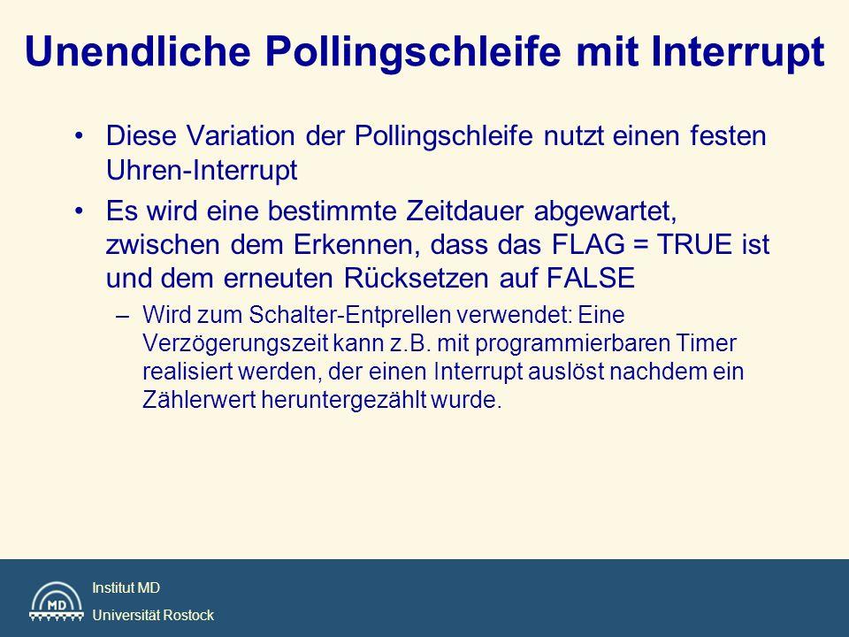 Institut MD Universität Rostock Unendliche Pollingschleife mit Interrupt Diese Variation der Pollingschleife nutzt einen festen Uhren-Interrupt Es wir