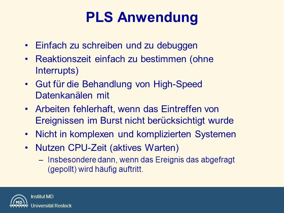 Institut MD Universität Rostock PLS Anwendung Einfach zu schreiben und zu debuggen Reaktionszeit einfach zu bestimmen (ohne Interrupts) Gut für die Be