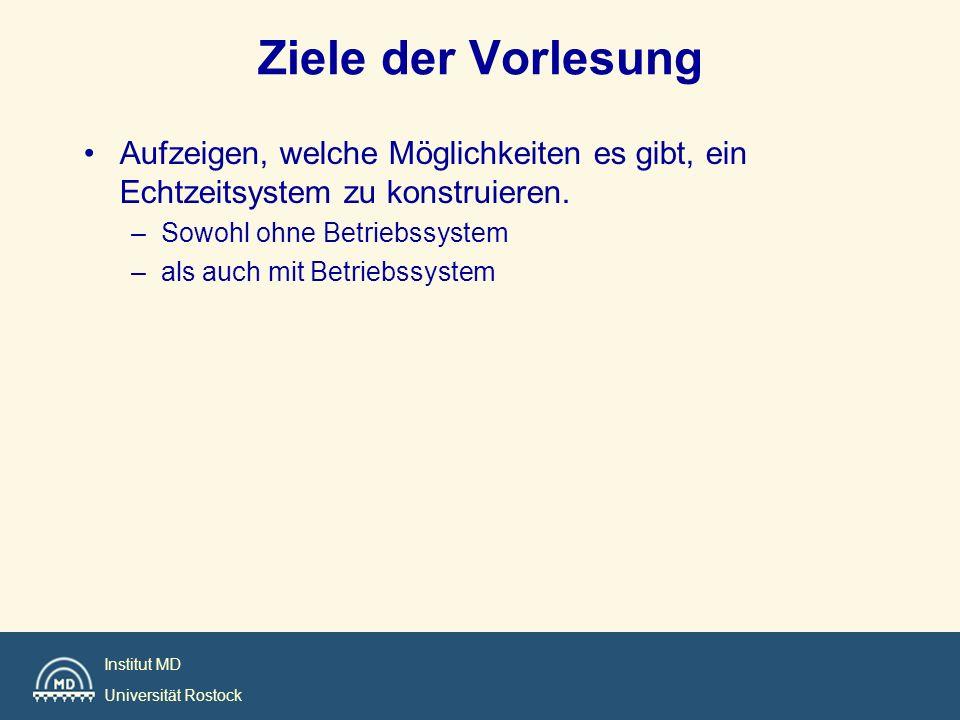 Institut MD Universität Rostock Ziele der Vorlesung Aufzeigen, welche Möglichkeiten es gibt, ein Echtzeitsystem zu konstruieren. –Sowohl ohne Betriebs
