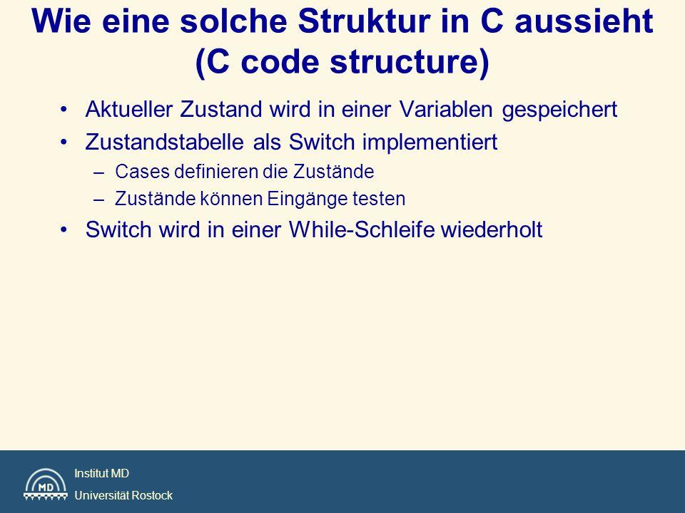 Institut MD Universität Rostock Wie eine solche Struktur in C aussieht (C code structure) Aktueller Zustand wird in einer Variablen gespeichert Zustan