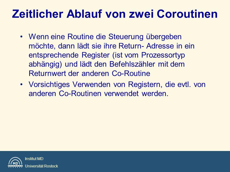 Institut MD Universität Rostock Zeitlicher Ablauf von zwei Coroutinen Wenn eine Routine die Steuerung übergeben möchte, dann lädt sie ihre Return- Adr