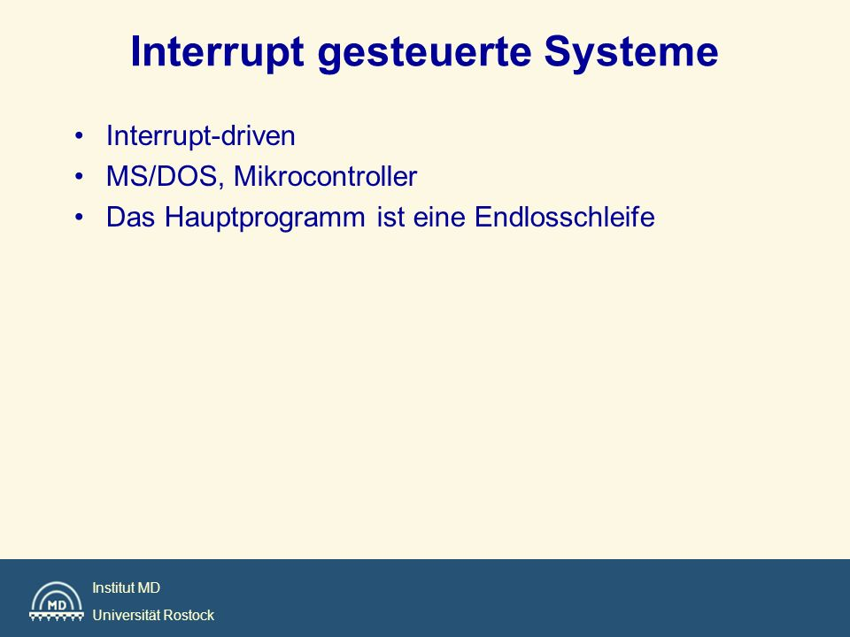 Institut MD Universität Rostock Interrupt gesteuerte Systeme Interrupt-driven MS/DOS, Mikrocontroller Das Hauptprogramm ist eine Endlosschleife