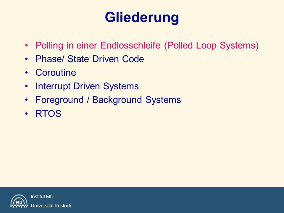 Institut MD Universität Rostock FG/BG-Systeme sind die häufigste Lösung in embedded Systemen Enthalten einige interruptgesteuerte Prozesse oder Real-Time-Prozesse (FG) und einige nicht interruptgesteuerte Prozesse (BG) FG Tasks laufen als RR oder preemptive prioritätsbasierte Prozesse oder Kombinationen aus diesen.