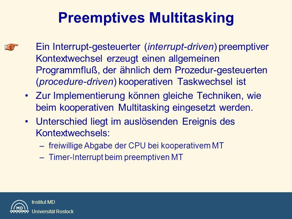 Institut MD Universität Rostock Ein Interrupt-gesteuerter (interrupt-driven) preemptiver Kontextwechsel erzeugt einen allgemeinen Programmfluß, der äh