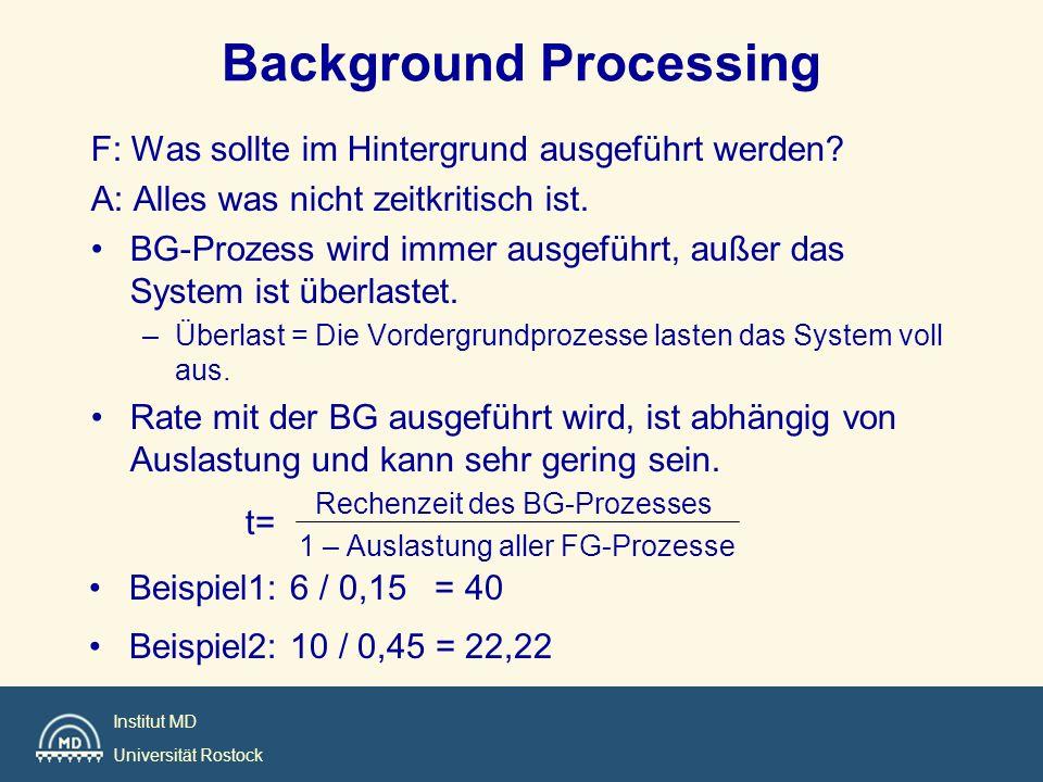 Institut MD Universität Rostock F: Was sollte im Hintergrund ausgeführt werden? A: Alles was nicht zeitkritisch ist. BG-Prozess wird immer ausgeführt,
