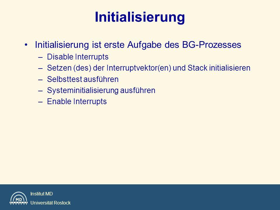 Institut MD Universität Rostock Initialisierung Initialisierung ist erste Aufgabe des BG-Prozesses –Disable Interrupts –Setzen (des) der Interruptvekt