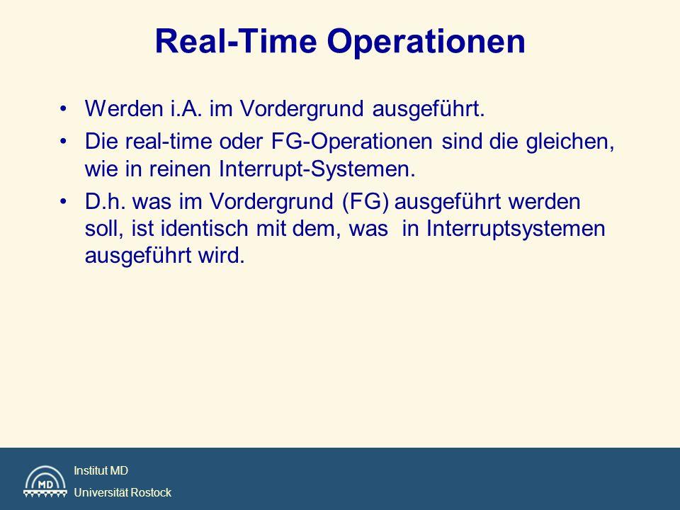 Institut MD Universität Rostock Real-Time Operationen Werden i.A. im Vordergrund ausgeführt. Die real-time oder FG-Operationen sind die gleichen, wie