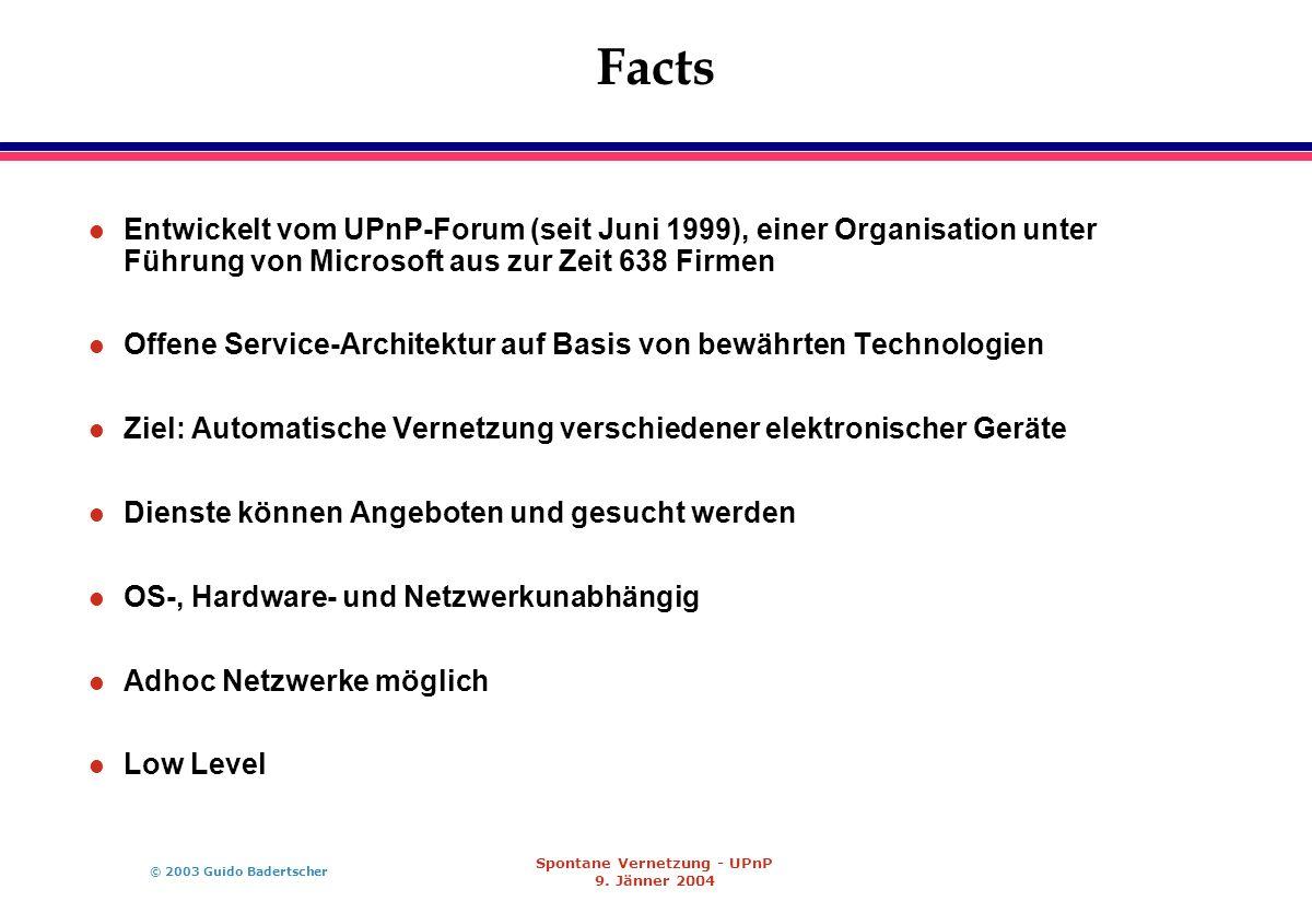 © 2003 Guido Badertscher Spontane Vernetzung - UPnP 9. Jänner 2004 Facts l Entwickelt vom UPnP-Forum (seit Juni 1999), einer Organisation unter Führun