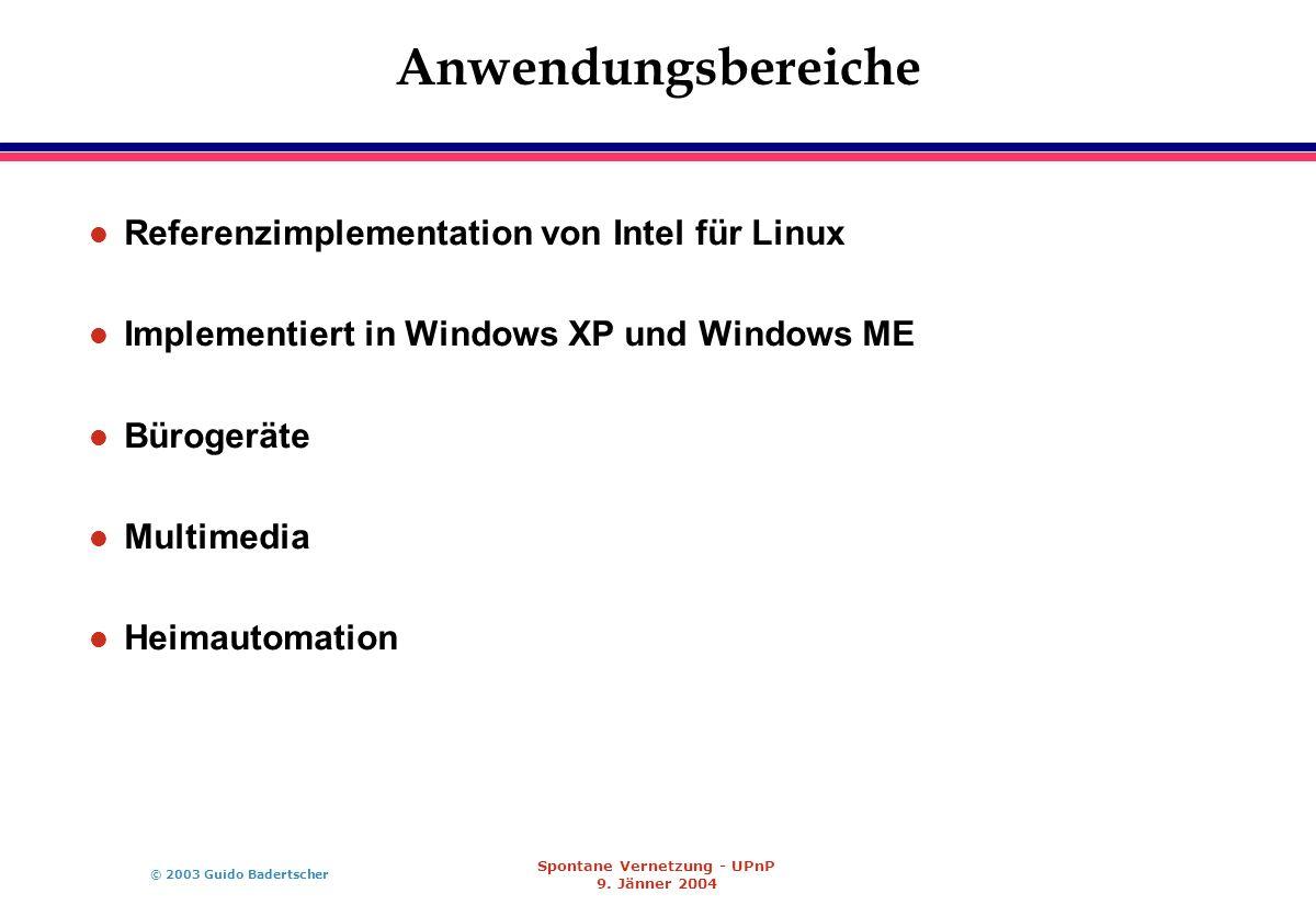 © 2003 Guido Badertscher Spontane Vernetzung - UPnP 9. Jänner 2004 Anwendungsbereiche l Referenzimplementation von Intel für Linux l Implementiert in