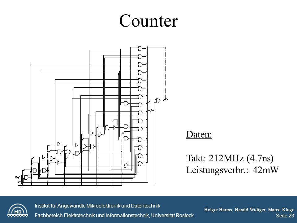 Institut für Angewandte Mikroelektronik und Datentechnik Fachbereich Elektrotechnik und Informationstechnik, Universität Rostock Holger Harms, Harald Widiger, Marco Kluge Seite 23 Counter Daten: Takt: 212MHz (4.7ns) Leistungsverbr.: 42mW