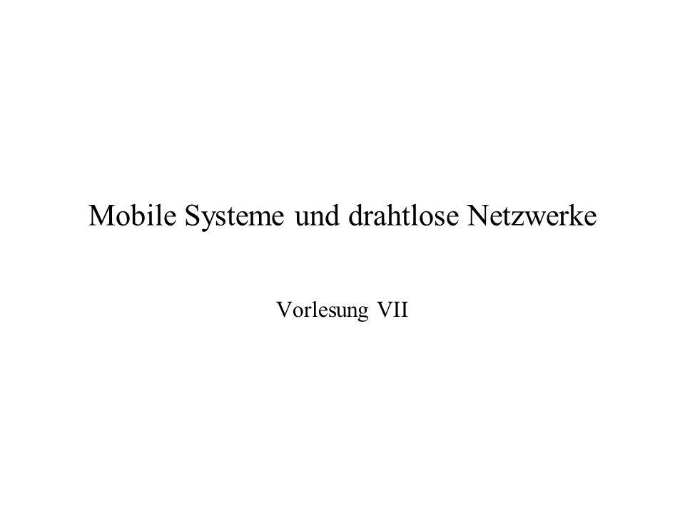 Mobile Systeme und drahtlose Netzwerke Vorlesung VII