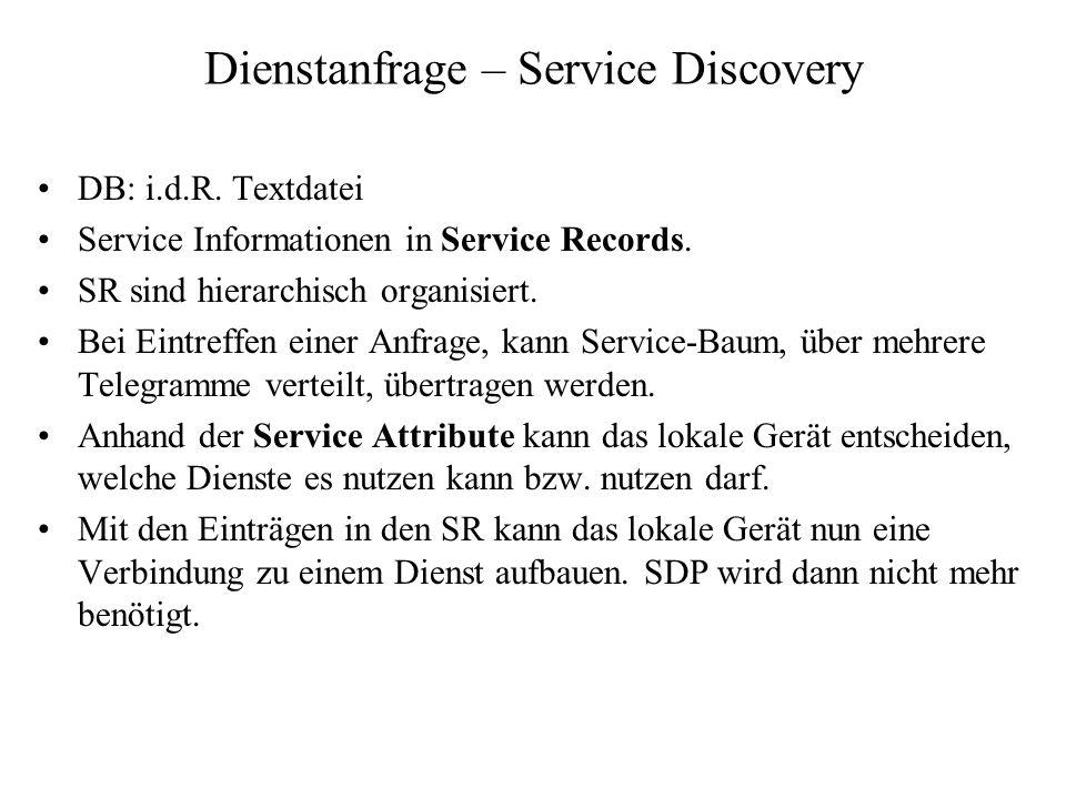 Dienstanfrage – Service Discovery DB: i.d.R. Textdatei Service Informationen in Service Records. SR sind hierarchisch organisiert. Bei Eintreffen eine