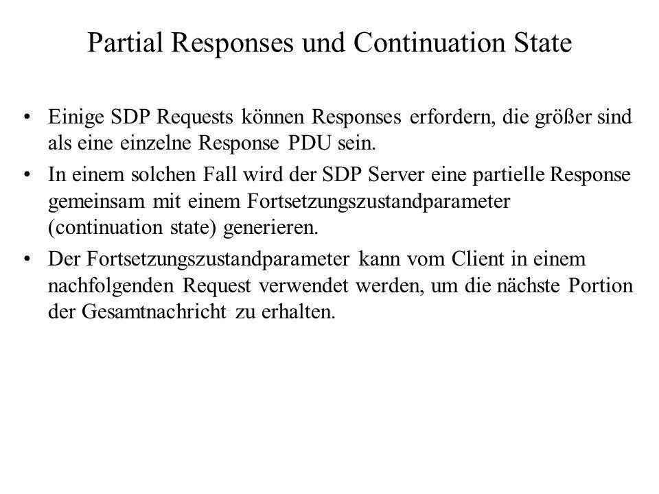 Partial Responses und Continuation State Einige SDP Requests können Responses erfordern, die größer sind als eine einzelne Response PDU sein. In einem