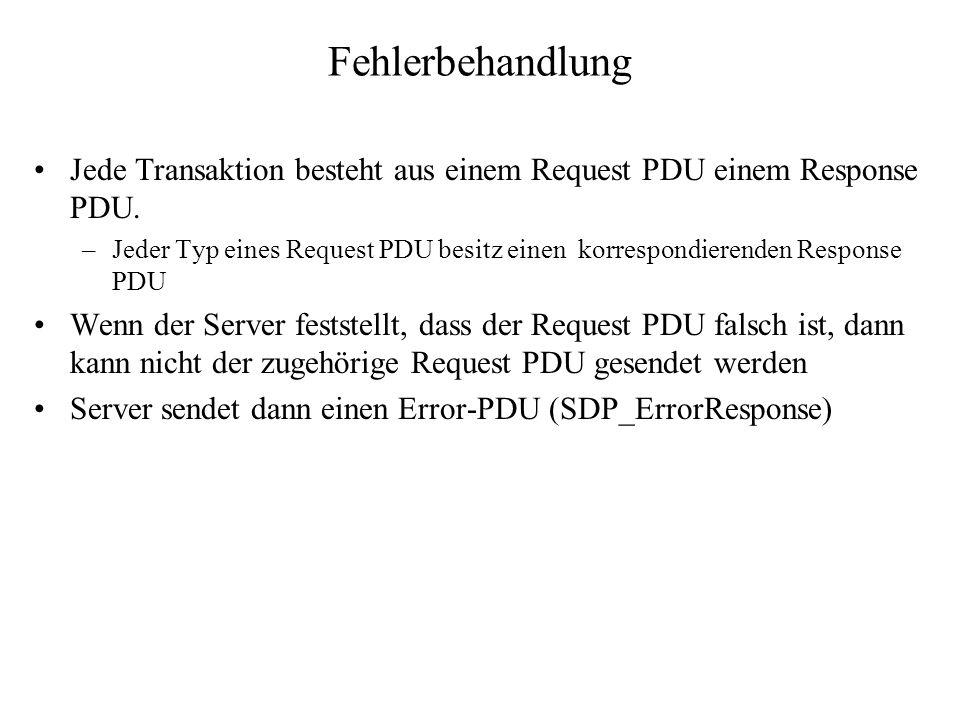 Fehlerbehandlung Jede Transaktion besteht aus einem Request PDU einem Response PDU. –Jeder Typ eines Request PDU besitz einen korrespondierenden Respo
