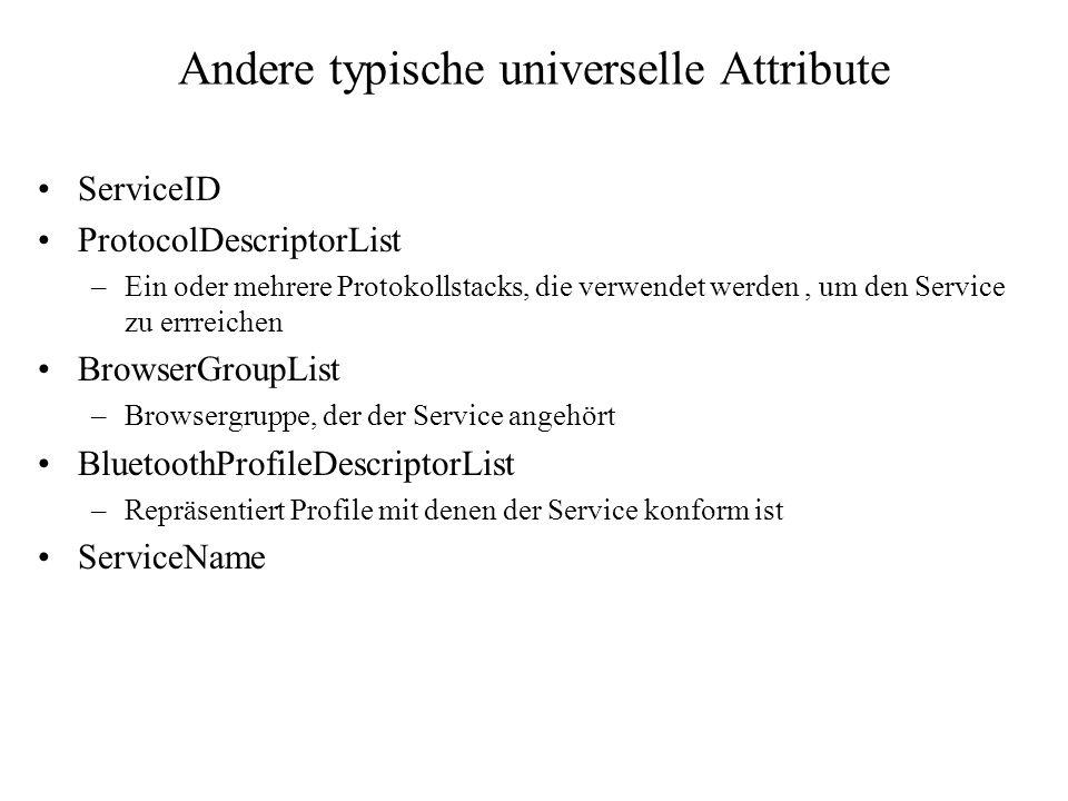 Andere typische universelle Attribute ServiceID ProtocolDescriptorList –Ein oder mehrere Protokollstacks, die verwendet werden, um den Service zu errr