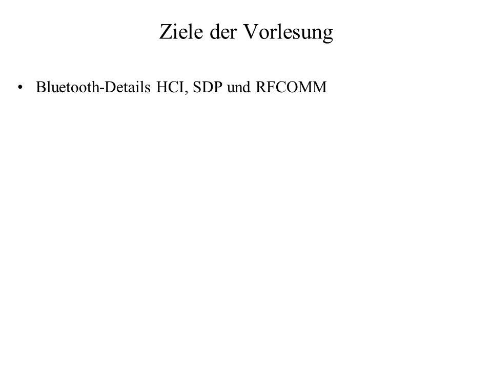 Ziele der Vorlesung Bluetooth-Details HCI, SDP und RFCOMM