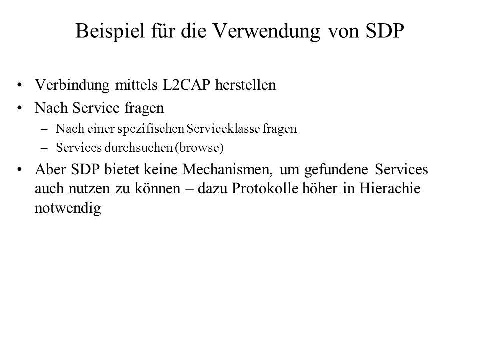 Beispiel für die Verwendung von SDP Verbindung mittels L2CAP herstellen Nach Service fragen –Nach einer spezifischen Serviceklasse fragen –Services du
