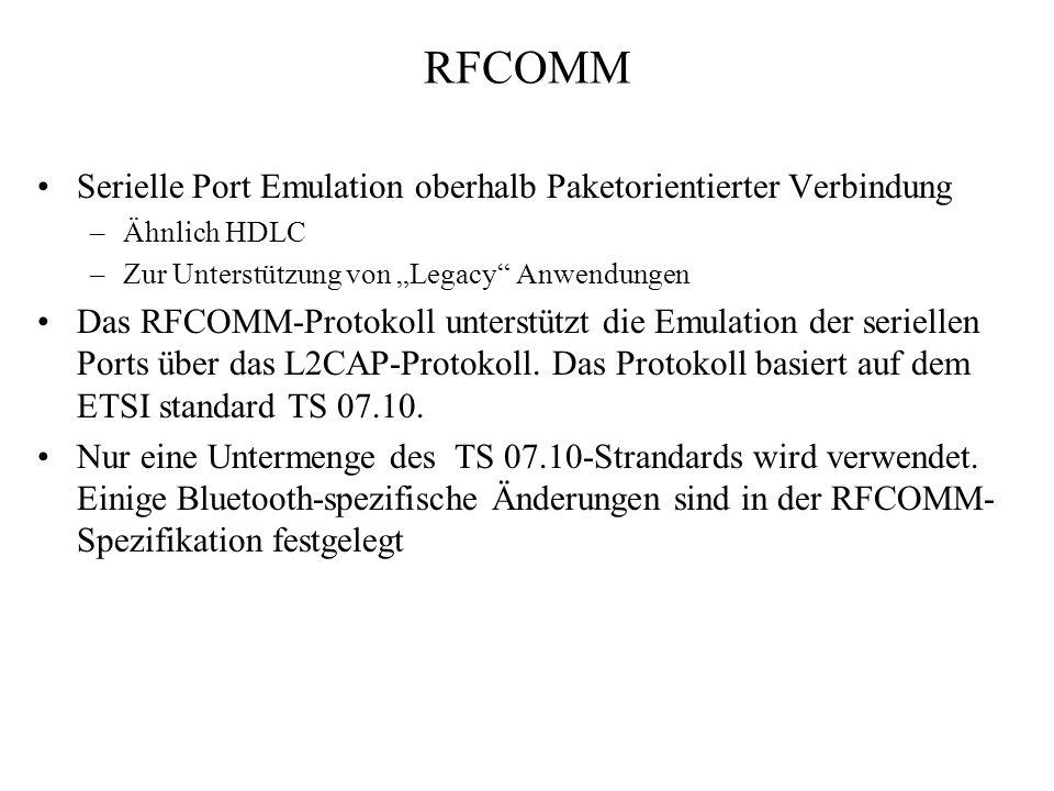 RFCOMM Serielle Port Emulation oberhalb Paketorientierter Verbindung –Ähnlich HDLC –Zur Unterstützung von Legacy Anwendungen Das RFCOMM-Protokoll unte