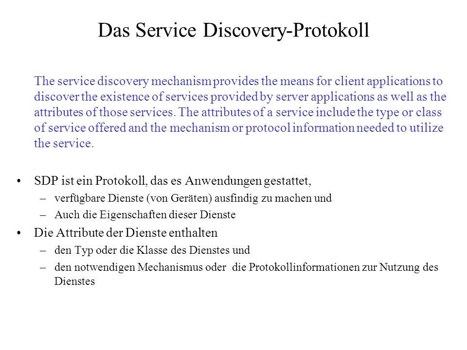 Das Service Discovery-Protokoll Insbesondere wichtig für Ad-hoc-Netzwerke: –Geräte können zwar Verbindungen (auf Linkmanager-Ebene) zueinander aufbauen, erhalten jedoch keine Informationen darüber, welche Dienste verfügbar sind.
