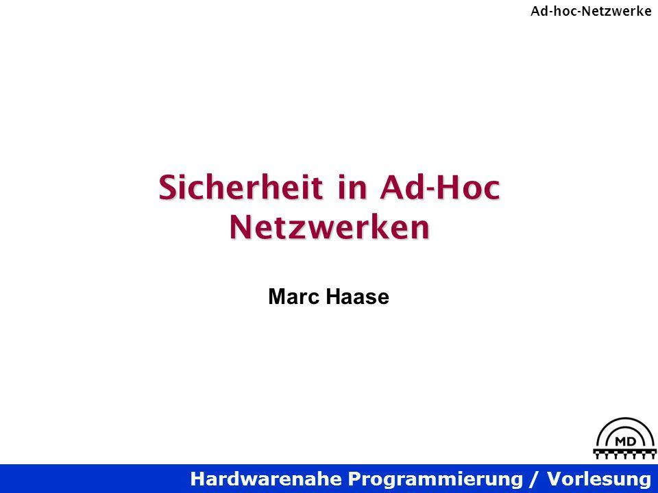 Hardwarenahe Programmierung / Vorlesung Ad-hoc-Netzwerke Sicherheit in Ad-Hoc Netzwerken Marc Haase