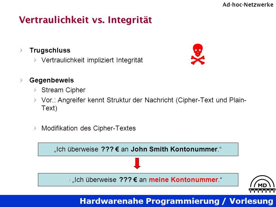 Hardwarenahe Programmierung / Vorlesung Ad-hoc-Netzwerke Vertraulichkeit vs. Integrität Trugschluss Vertraulichkeit impliziert Integrität Gegenbeweis