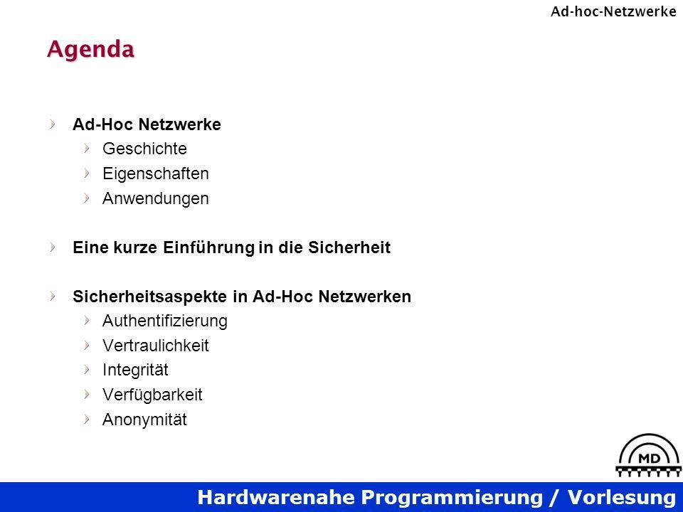 Hardwarenahe Programmierung / Vorlesung Ad-hoc-NetzwerkeAgenda Ad-Hoc Netzwerke Geschichte Eigenschaften Anwendungen Eine kurze Einführung in die Sich