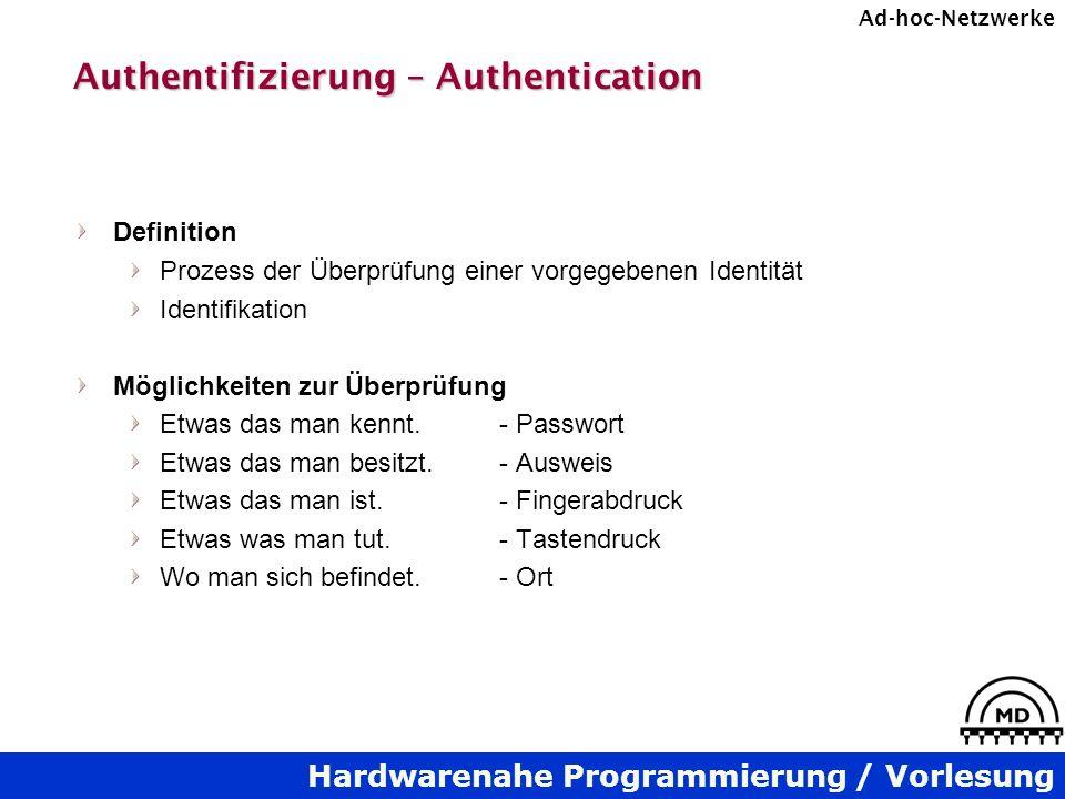 Hardwarenahe Programmierung / Vorlesung Ad-hoc-Netzwerke Authentifizierung – Authentication Definition Prozess der Überprüfung einer vorgegebenen Iden