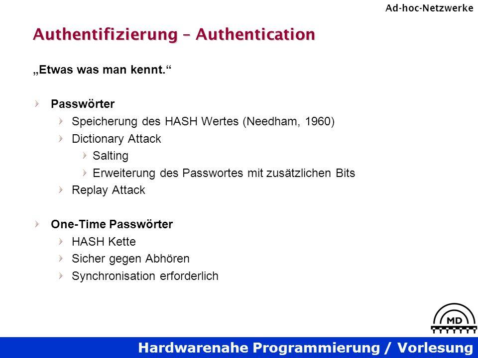 Hardwarenahe Programmierung / Vorlesung Ad-hoc-Netzwerke Authentifizierung – Authentication Etwas was man kennt. Passwörter Speicherung des HASH Werte