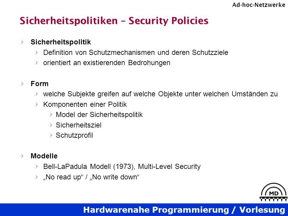 Hardwarenahe Programmierung / Vorlesung Ad-hoc-Netzwerke Sicherheitspolitiken – Security Policies Sicherheitspolitik Definition von Schutzmechanismen