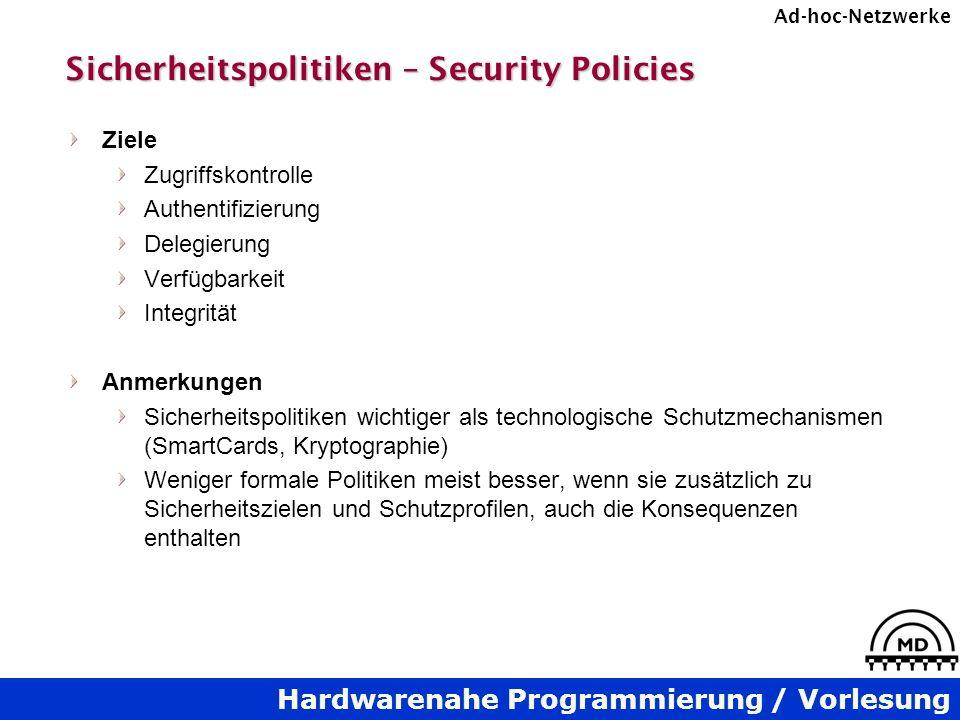 Hardwarenahe Programmierung / Vorlesung Ad-hoc-Netzwerke Sicherheitspolitiken – Security Policies Ziele Zugriffskontrolle Authentifizierung Delegierun