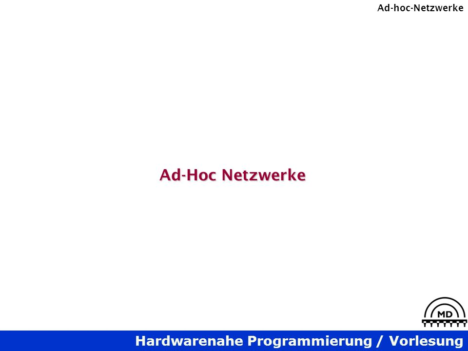 Hardwarenahe Programmierung / Vorlesung Ad-hoc-Netzwerke Ad-Hoc Netzwerke