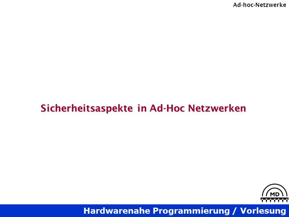 Hardwarenahe Programmierung / Vorlesung Ad-hoc-Netzwerke Sicherheitsaspekte in Ad-Hoc Netzwerken