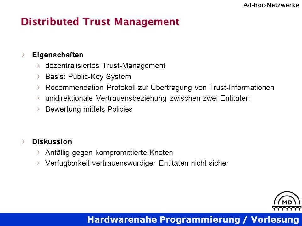 Hardwarenahe Programmierung / Vorlesung Ad-hoc-Netzwerke Distributed Trust Management Eigenschaften dezentralisiertes Trust-Management Basis: Public-K