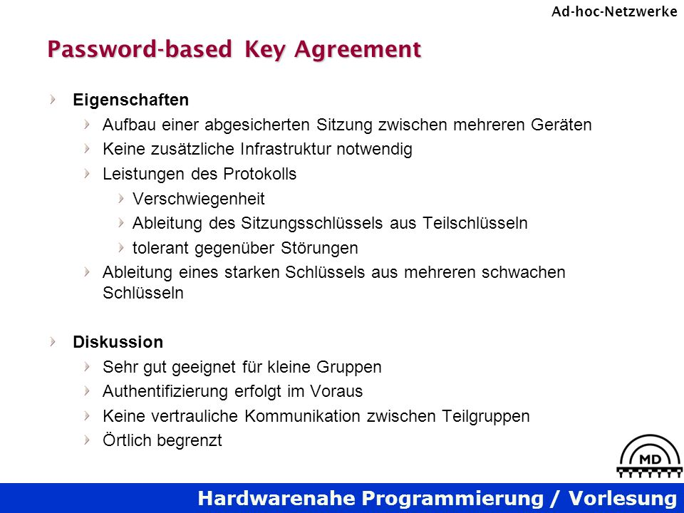 Hardwarenahe Programmierung / Vorlesung Ad-hoc-Netzwerke Password-based Key Agreement Eigenschaften Aufbau einer abgesicherten Sitzung zwischen mehrer