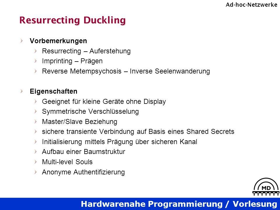 Hardwarenahe Programmierung / Vorlesung Ad-hoc-Netzwerke Resurrecting Duckling Vorbemerkungen Resurrecting – Auferstehung Imprinting – Prägen Reverse