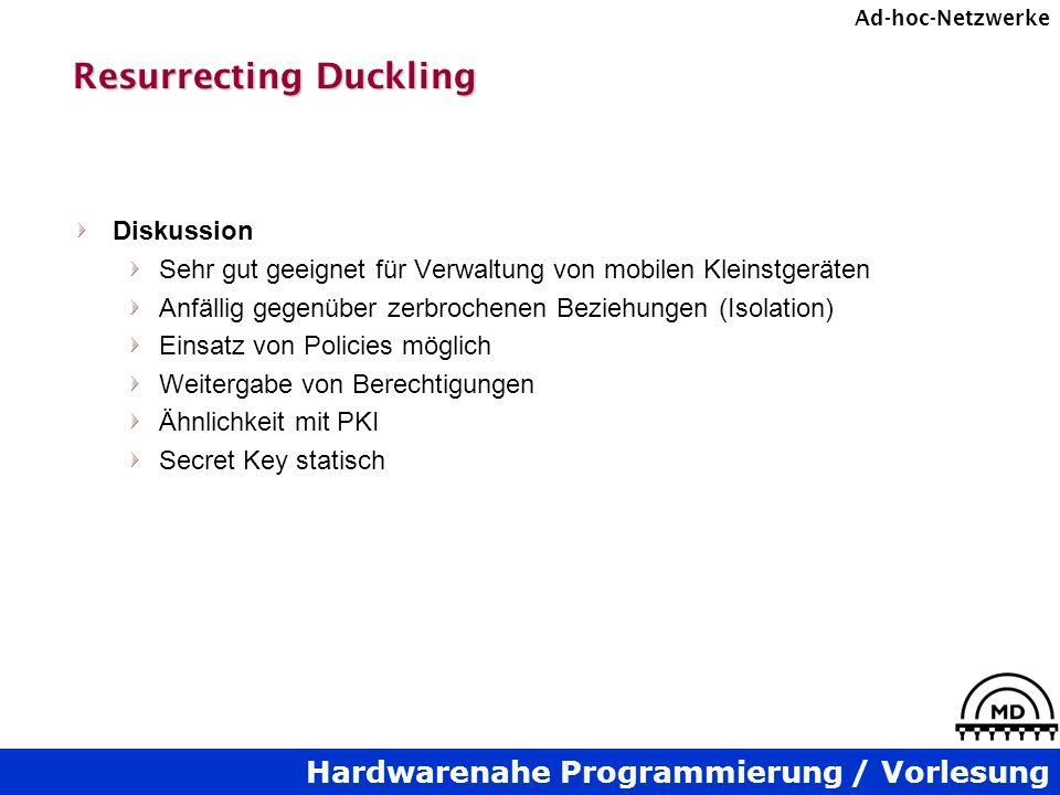 Hardwarenahe Programmierung / Vorlesung Ad-hoc-Netzwerke Resurrecting Duckling Diskussion Sehr gut geeignet für Verwaltung von mobilen Kleinstgeräten