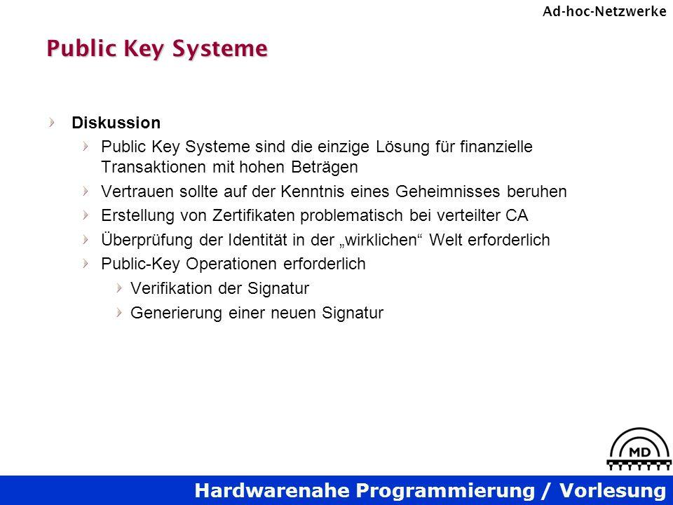 Hardwarenahe Programmierung / Vorlesung Ad-hoc-Netzwerke Public Key Systeme Diskussion Public Key Systeme sind die einzige Lösung für finanzielle Tran