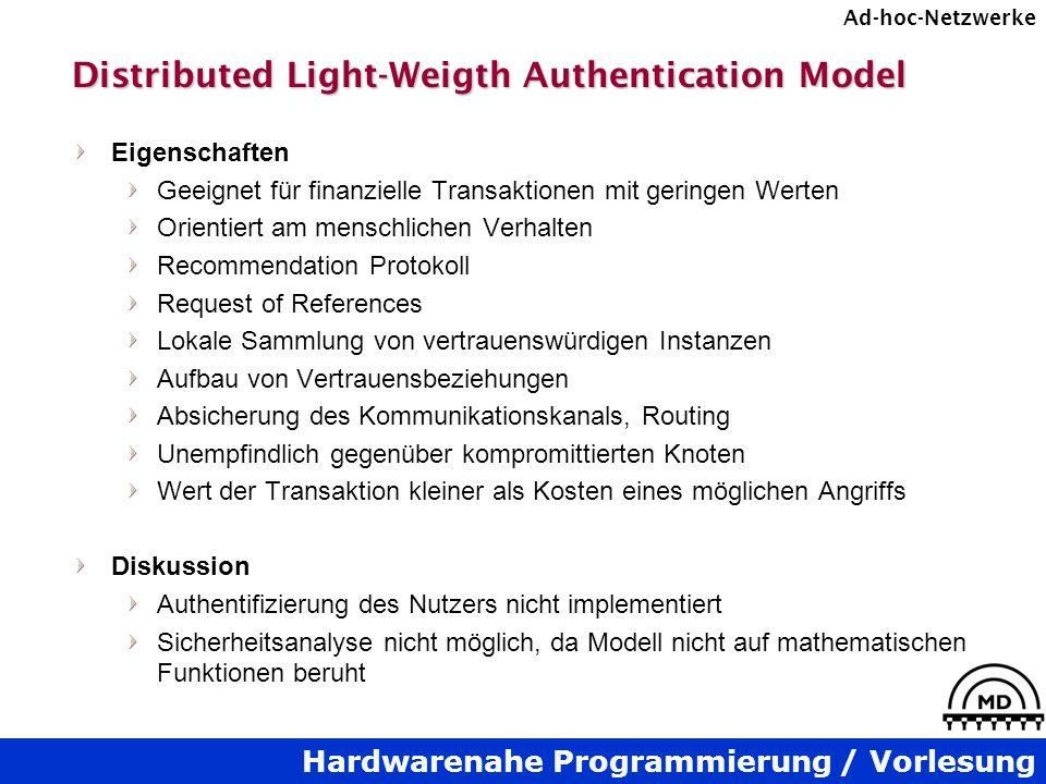 Hardwarenahe Programmierung / Vorlesung Ad-hoc-Netzwerke Distributed Light-Weigth Authentication Model Eigenschaften Geeignet für finanzielle Transakt