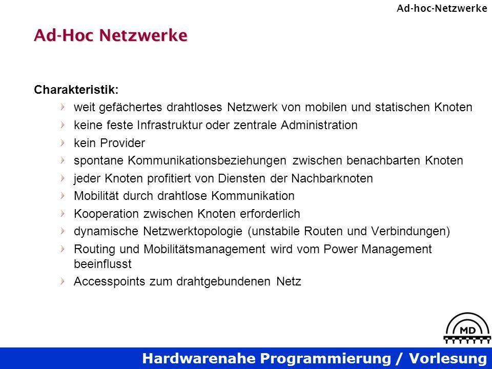 Hardwarenahe Programmierung / Vorlesung Ad-hoc-Netzwerke Ad-Hoc Netzwerke Charakteristik: weit gefächertes drahtloses Netzwerk von mobilen und statisc