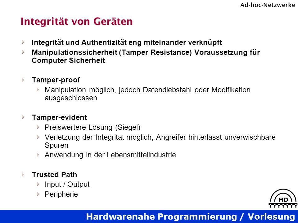 Hardwarenahe Programmierung / Vorlesung Ad-hoc-Netzwerke Integrität von Geräten Integrität und Authentizität eng miteinander verknüpft Manipulationssi
