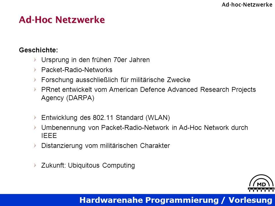 Hardwarenahe Programmierung / Vorlesung Ad-hoc-Netzwerke Ad-Hoc Netzwerke Geschichte: Ursprung in den frühen 70er Jahren Packet-Radio-Networks Forschu