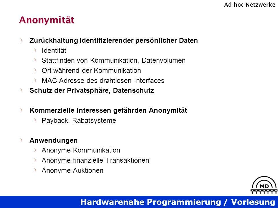 Hardwarenahe Programmierung / Vorlesung Ad-hoc-NetzwerkeAnonymität Zurückhaltung identifizierender persönlicher Daten Identität Stattfinden von Kommun