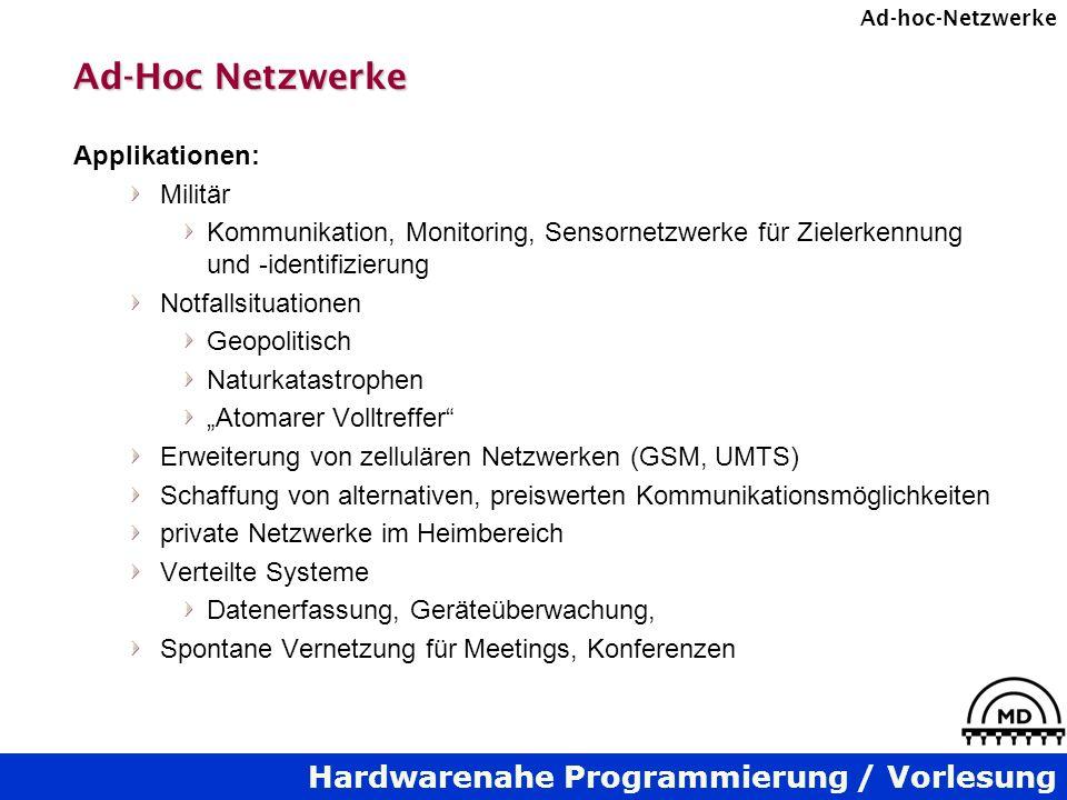 Hardwarenahe Programmierung / Vorlesung Ad-hoc-Netzwerke Ad-Hoc Netzwerke Applikationen: Militär Kommunikation, Monitoring, Sensornetzwerke für Zieler