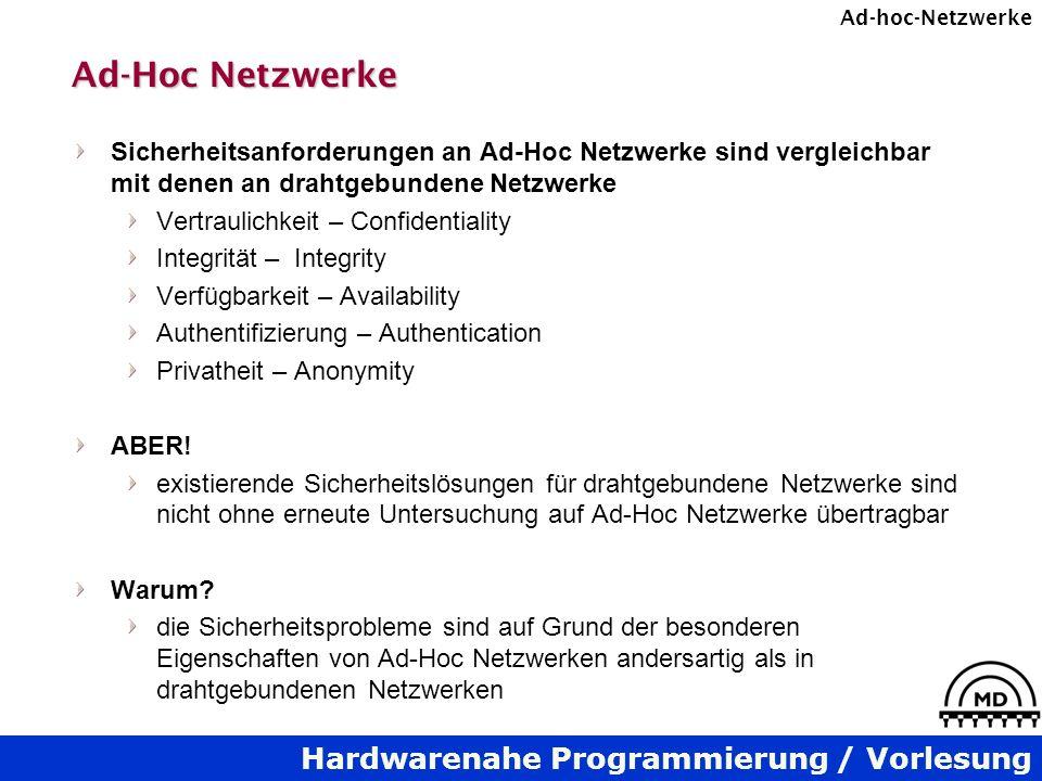 Hardwarenahe Programmierung / Vorlesung Ad-hoc-Netzwerke Ad-Hoc Netzwerke Sicherheitsanforderungen an Ad-Hoc Netzwerke sind vergleichbar mit denen an