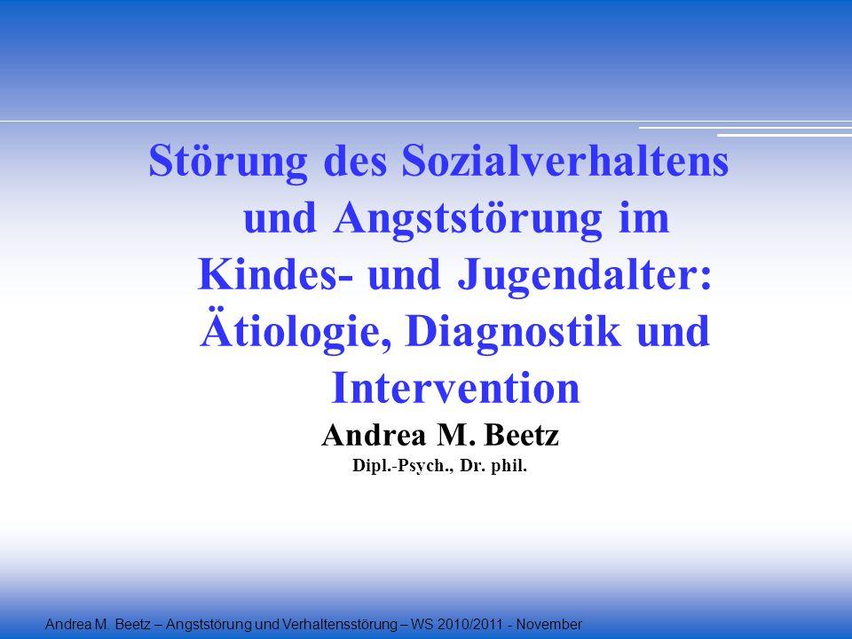 Andrea M. Beetz – Angststörung und Verhaltensstörung – WS 2010/2011 - November Störung des Sozialverhaltens und Angststörung im Kindes- und Jugendalte