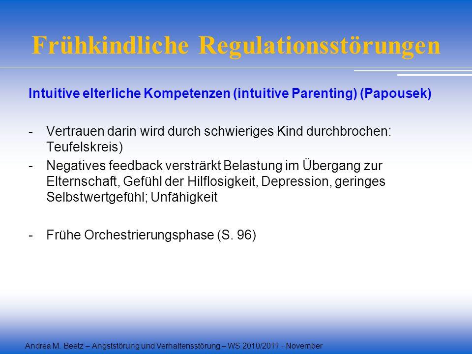 Andrea M. Beetz – Angststörung und Verhaltensstörung – WS 2010/2011 - November Frühkindliche Regulationsstörungen Intuitive elterliche Kompetenzen (in