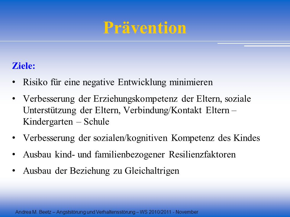 Prävention Ziele: Risiko für eine negative Entwicklung minimieren Verbesserung der Erziehungskompetenz der Eltern, soziale Unterstützung der Eltern, V